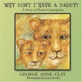 Picture of Why Don't I Have A Daddy?: A Story of Donor Conception By George Anne Clay & Lisa Krebs
