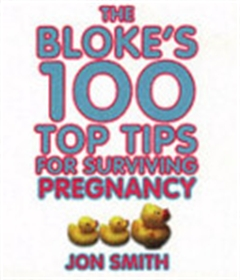 Picture of Bloke's 100 Top Tips For Surviving Pregnancy by Jon Smith
