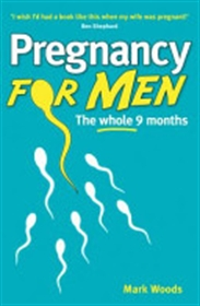 Picture of Pregnancy For Men: The whole nine months by Mark Woods